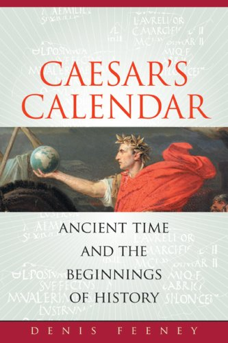 Caesar's Calendar Ancient Time and the Beginnings of History  2008 9780520258013 Front Cover