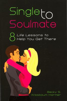 Single to Soulmate 8 Life Lessons to Help You Get There N/A 9780533160013 Front Cover