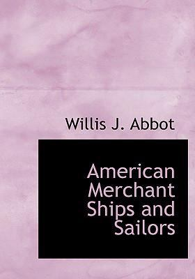 American Merchant Ships and Sailors  2008 9780554215013 Front Cover