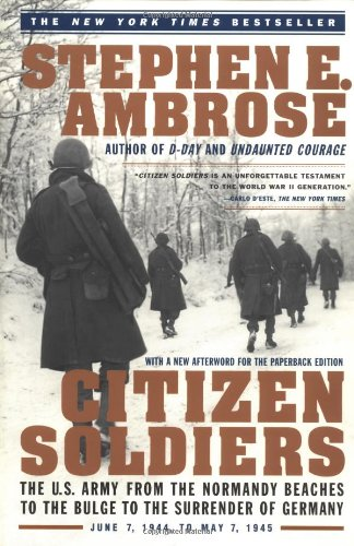 Citizen Soldiers The U. S. Army from the Normandy Beaches to the Bulge to the Surrender of Germany--June 7, 1944-May 7, 1945  1998 edition cover