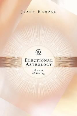 Electional Astrology The Art of Timing  2005 9780738707013 Front Cover