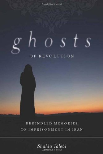 Ghosts of Revolution Rekindled Memories of Imprisonment in Iran  2011 edition cover