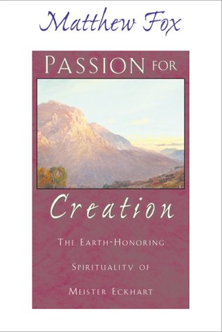 Passion for Creation The Earth-Honoring Spirituality of Meister Eckhart  2000 edition cover