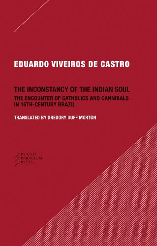 Inconstancy of the Indian Soul The Encounter of Catholics and Cannibals in 16th-Century Brazil  2011 edition cover