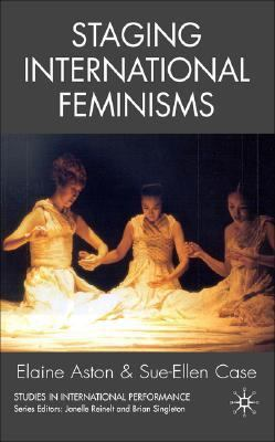 Staging International Feminisms   2007 9781403987013 Front Cover