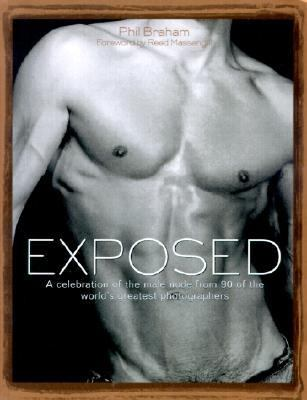 Exposed A Celebration of the Male Nude from 90 of the World's Greatest Photographers  2000 9781560253013 Front Cover