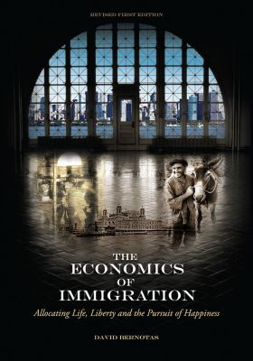 Economics of Immigration Allocating Life, Liberty and the Pursuit of Happiness  2013 9781621310013 Front Cover