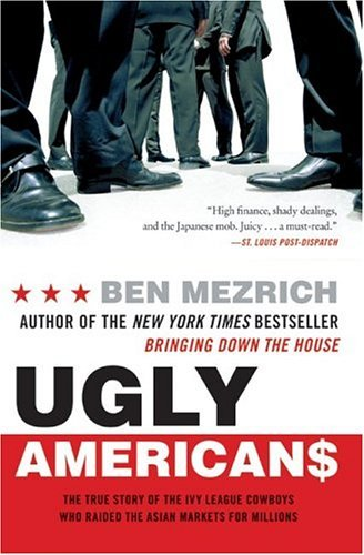 Ugly Americans The True Story of the Ivy League Cowboys Who Raided the Asian Markets for Millions  2004 edition cover