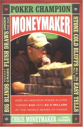 Moneymaker How an Amateur Poker Player Turned $40 into $2. 5 Million at the World Series of Poker  2005 9780060760014 Front Cover