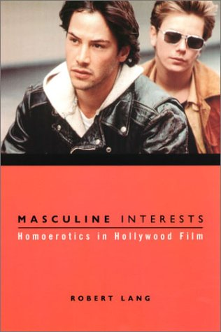 Masculine Interests Homoerotics in Hollywood Film  2002 9780231113014 Front Cover