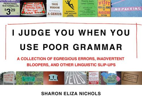 I Judge You When You Use Poor Grammar A Collection of Egregious Errors, Disconcerting Bloopers, and Other Linguistic Slip-Ups  2009 edition cover