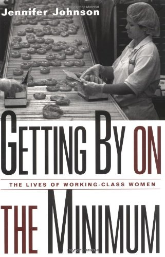 Getting by on the Minimum The Lives of Working-Class Women  2002 edition cover