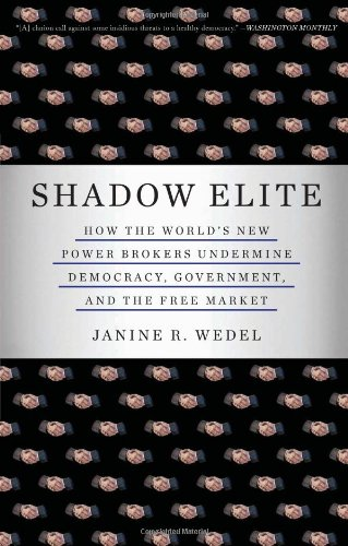 Shadow Elite How the World's New Power Brokers Undermine Democracy, Government, and the Free Market  2009 9780465022014 Front Cover