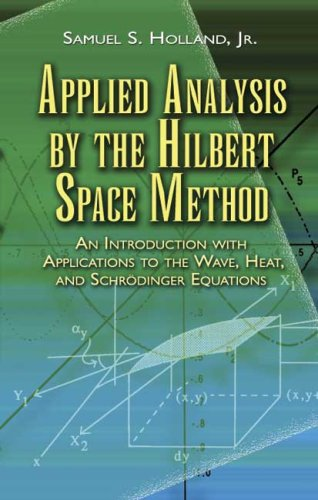 Applied Analysis by the Hilbert Space Method An Introduction with Applications to the Wave, Heat, and Schrodinger Equations  2007 9780486458014 Front Cover