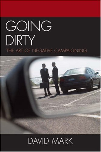 Going Dirty The Art of Negative Campaigning N/A 9780742545014 Front Cover