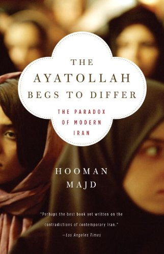 Ayatollah Begs to Differ The Paradox of Modern Iran N/A edition cover