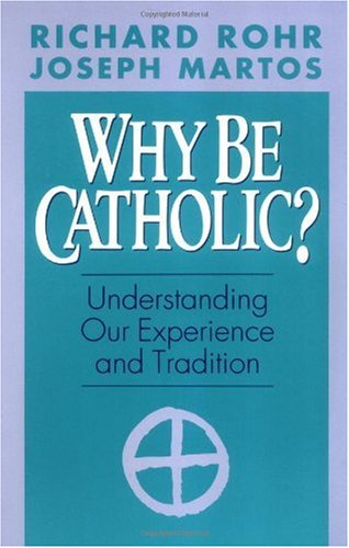 Why Be Catholic? Understanding Our Experience and Tradition N/A edition cover