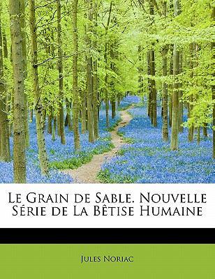 Grain de Sable Nouvelle S�rie de la B�tise Humaine  N/A 9781115043014 Front Cover