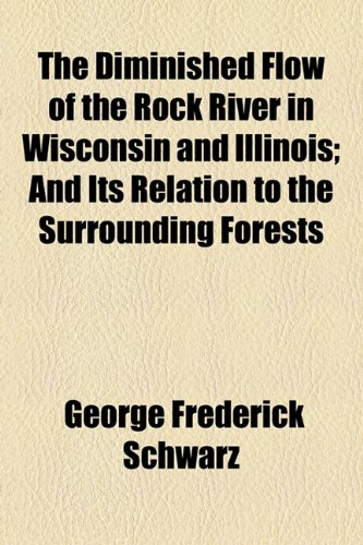 Diminished Flow of the Rock River in Wisconsin and Illinois; and Its Relation to the Surrounding Forests  2010 edition cover