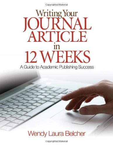 Writing Your Journal Article in 12 Weeks A Guide to Academic Publishing Success  2009 9781412957014 Front Cover