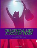 Theatrical Like a Golden Train Shall You Dance, l Train? Shall You Sing, l Train? N/A 9781490979014 Front Cover