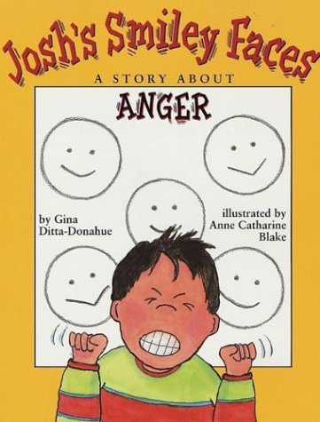 Josh's Smiley Faces A Story about Anger  2003 9781591470014 Front Cover