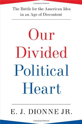 Our Divided Political Heart The Battle for the American Idea in an Age of Discontent  2012 edition cover