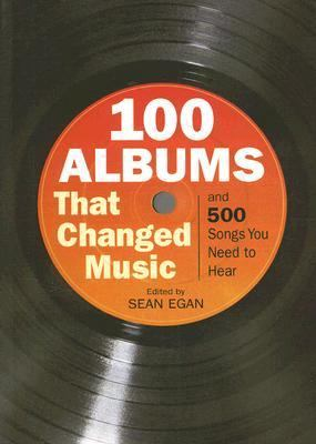 100 Albums That Changed Music : And 500 Songs You Need to Hear  2006 edition cover