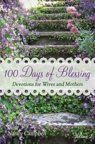 100 Days of Blessing - Volume 2 Devotions for Wives and Mothers  2013 9781938945014 Front Cover