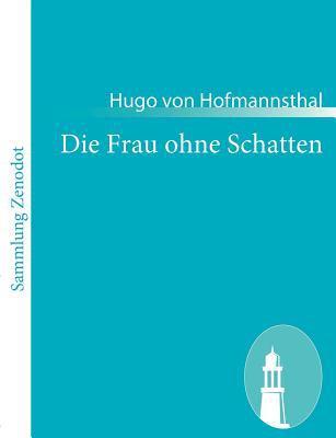 Die Frau Ohne Schatten   2010 9783843056014 Front Cover