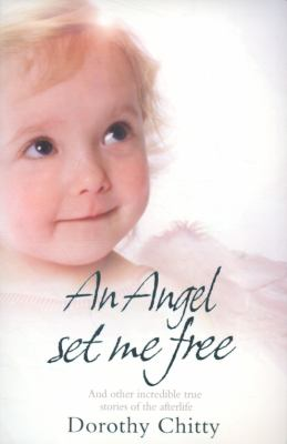 Angel Set Me Free And Other Incredible True Stories of the Afterlife  2009 9780007319015 Front Cover
