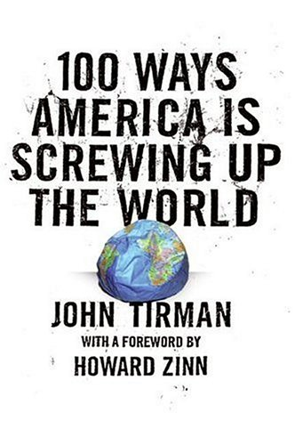 100 Ways America Is Screwing up the World   2006 9780061133015 Front Cover