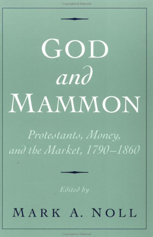 God and Mammon Protestants, Money, and the Market, 1790-1860  2002 edition cover