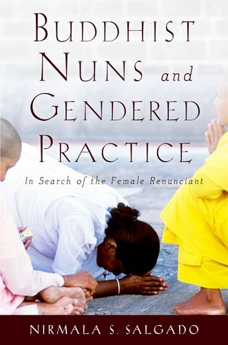 Buddhist Nuns and Gendered Practice In Search of the Female Renunciant  2013 9780199760015 Front Cover