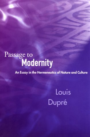 Passage to Modernity An Essay in the Hermeneutics of Nature and Culture N/A edition cover
