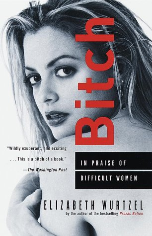 Bitch In Praise of Difficult Women N/A edition cover