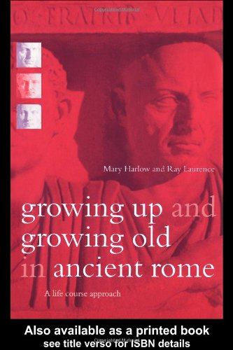 Growing up and Growing Old in Ancient Rome A Life Course Approach  2001 edition cover