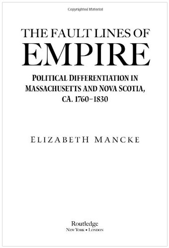Fault Lines of Empire Political Differentiation in Massachusetts and Nova Scotia, 1760-1830  2005 9780415950015 Front Cover