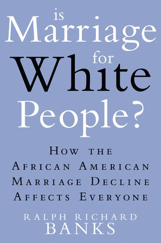 Is Marriage for White People? How the African American Marriage Decline Affects Everyone  2011 edition cover