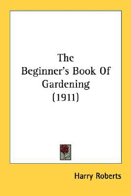 Beginner's Book of Gardening N/A 9780548748015 Front Cover