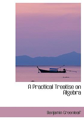 A Practical Treatise on Algebra:   2008 edition cover