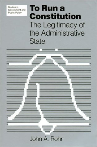 To Run a Constitution The Legitimacy of the Administrative State  1986 edition cover
