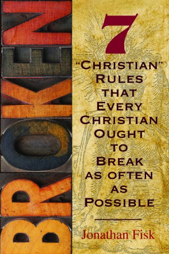 Broken: Seven Christian Rules About Christian Rules That Every Christian Ought to Break  2012 edition cover