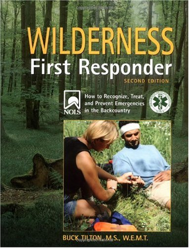Wilderness First Responder How to Recognize, Treat, and Prevent Emergencies in the Backcountry 2nd 2004 edition cover