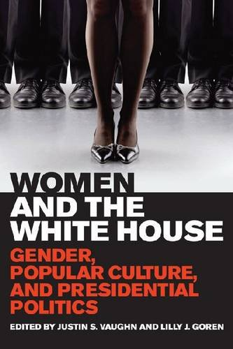 Women and the White House Gender, Popular Culture, and Presidential Politics  2013 9780813141015 Front Cover