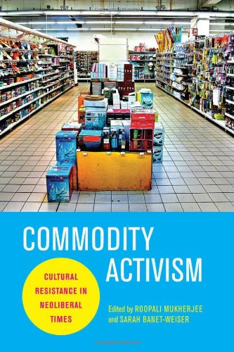 Commodity Activism Cultural Resistance in Neoliberal Times  2012 edition cover