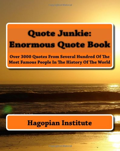 Quote Junkie: Enormous Quote Book Over 3000 Quotes from Several Hundred of the Most Famous People in the History of the World N/A edition cover