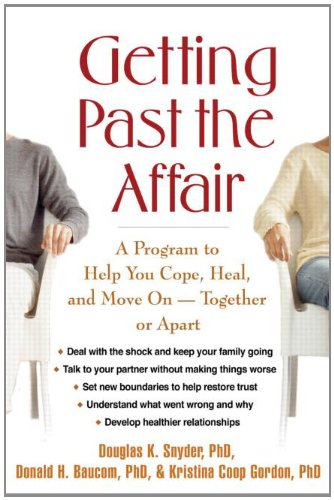 Getting Past the Affair A Program to Help You Cope, Heal, and Move on -- Together or Apart  2007 edition cover