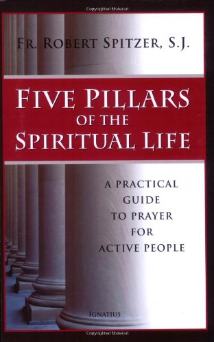 Five Pillars of the Spiritual Life : A Practical Guide to Prayer for Active People N/A edition cover