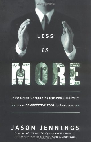 Less Is More How Great Companies Use Productivity as a Competitive Tool in Business  2002 edition cover